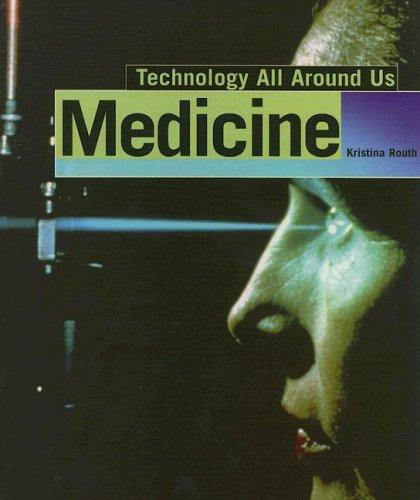 Medicine (Technology All Around Us): Kristina Routh