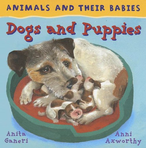 Dogs and Puppies (Animals and Their Babies/Evans Brothers): Ganeri, Anita