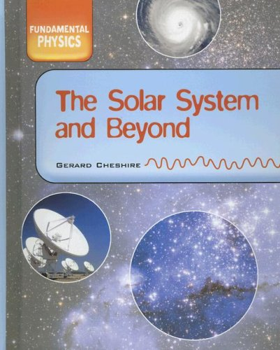 The Solar System and Beyond (Fundamental Physics): Gerard Cheshire