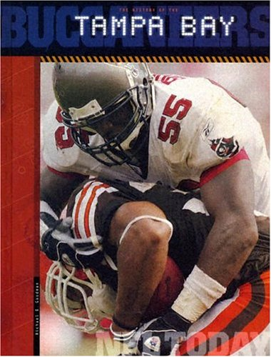 9781583413159: The History of the Tampa Bay Buccaneers (NFL Today) (NFL Today (Creative Education Hardcover))