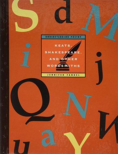Keats, Shakespeare, And Other Wordsmiths (Understanding Poetry): Jennifer Fandel