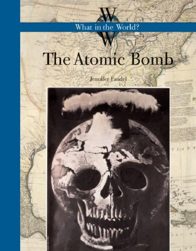 9781583415559: The Atomic Bomb (What in the World?)