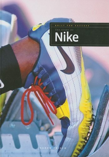 The Story of Nike (Built for Success (Hardcover)): Aaron Frisch
