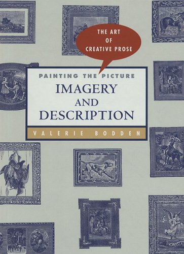 Painting the Picture: Imagery and Description (The Art of Creative Prose): Valerie Bodden