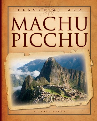 Machu Picchu (Places of Old): Riggs, Kate
