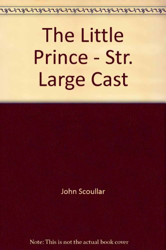 Cummins and Scoullar's the Little Prince: The Play: Large Cast Version: John Scoullar; Rick ...