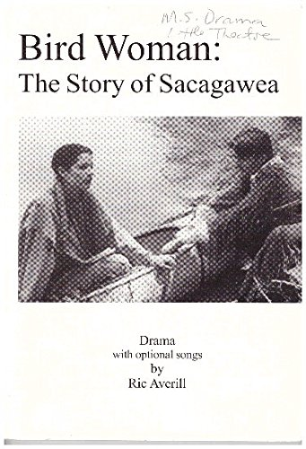 Bird Woman: The Story of Sacagawea: Ric Averill
