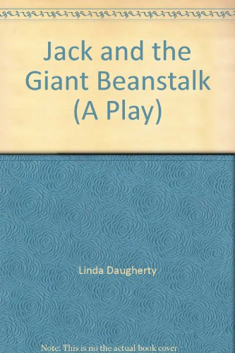 Jack and the Giant Beanstalk (A Play): Linda Daugherty