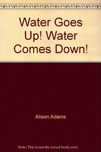 Water Goes Up! Water Comes Down!: Cathy French; Margie