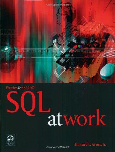 iSeries and AS/400 SQL at Work: Arner Jr., Howard F.