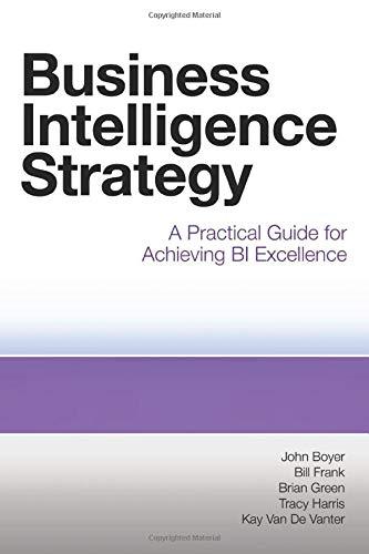 Business Intelligence Strategy: Boyer, John; Frank, Bill; Green, Brian; Harris, Tracy; Van De ...