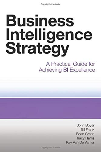 Business Intelligence Strategy : A Practical Guide: Tracy Harris; Brian
