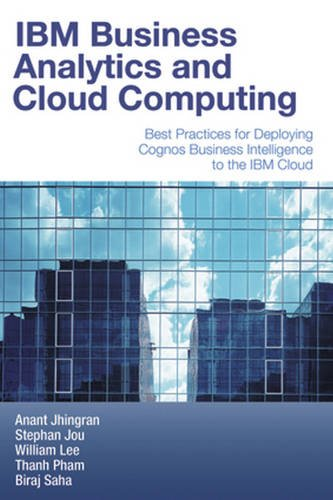 9781583473634: IBM Business Analytics and Cloud Computing: Best Practices for Deploying Cognos Business Intelligence to the IBM Cloud