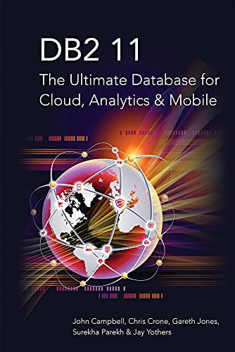 DB2 11: The Ultimate Database for Cloud,: Campbell, John, Crone,