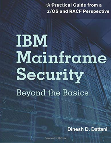 IBM Mainframe Security: Beyond the Basics-A Practical Guide from a z/OS and RACF Perspective (...