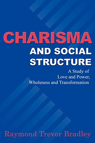 9781583480021: Charisma and Social Structure: A Study of Love and Power, Wholeness and Transformation