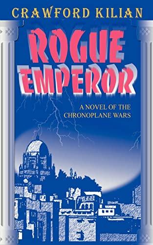 9781583480175: Rogue Emperor: A Novel of the Chronoplane Wars (Chronoplane Wars Trilogy)