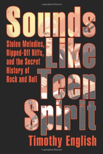 9781583480236: Sounds Like Teen Spirit: Stolen Melodies, Ripped-Off Riffs, and the Secret History of Rock and Roll