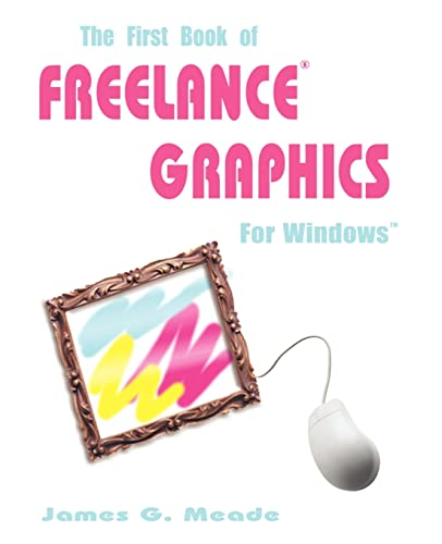 The First Book of Freelance® Graphics for Windows¿ (1583480331) by James Meade