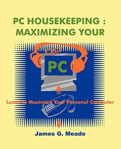 PC Housekeeping: Maximizing Your PC (158348034X) by James Meade