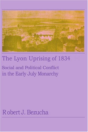 9781583481288: The Lyon Uprising of 1834: Social and Political Conflict in the Early July Monarchy