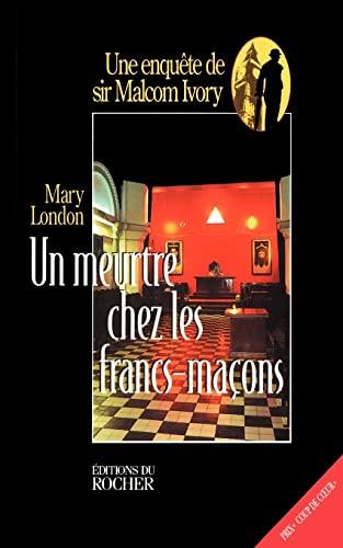 Un Meurtre Chez Les Francs-Macons French Edition: Mary London