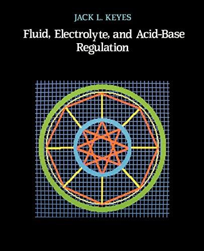 Fluid, Electrolyte, and Acid-Base Regulation: Jack L Keyes