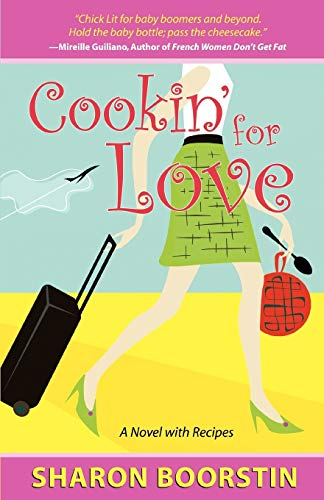 Cookin' for Love: A Novel with Recipes: Boorstin, Sharon
