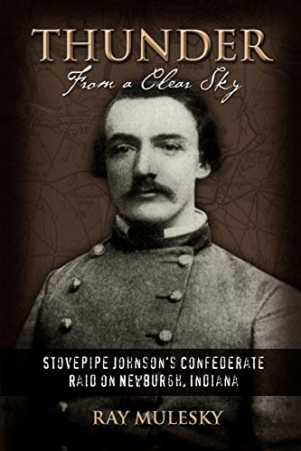 9781583483008: Thunder from a Clear Sky: Stovepipe Johnson's Confederate Raid on Newburgh, Indiana