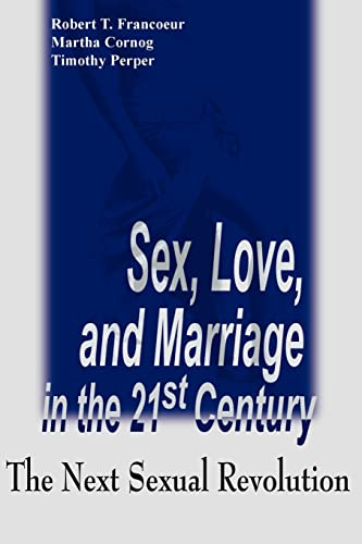 9781583483664: Sex, Love, and Marriage in the 21st Century: The Next Sexual Revolution
