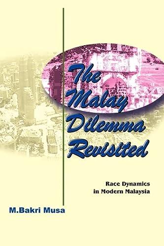 Malay Dilemma Revisited: Race Dynamics in Modern Malaysia: Musa, M. Bakri