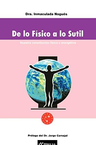 9781583484081: de Lo Fisico A Lo Sutil: Nuestra Constitucion Fisica y Energetica (French Edition)