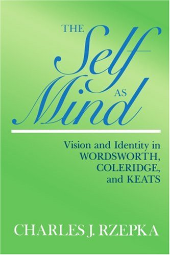 9781583484401: The Self as Mind: Vision and Identity in Wordsworth, Coleridge, and Keats