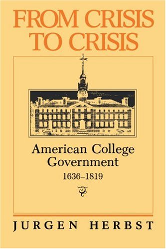 9781583484463: From Crisis to Crisis: American College Government, 1636-1819