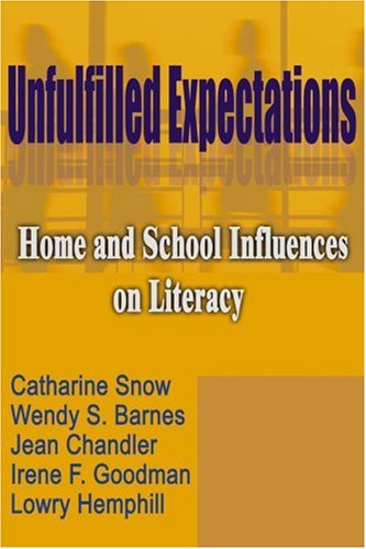 Unfulfilled Expectations: Home and School Influences on Literacy (9781583485354) by Wendy S. Barnes; Catherine E. Snow; Lowry Hemphill; Jean Chandler; Irene F. Goodman