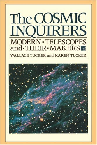 The Cosmic Inquirers: Modern Telescopes and Their Makers: Tucker, Wallace