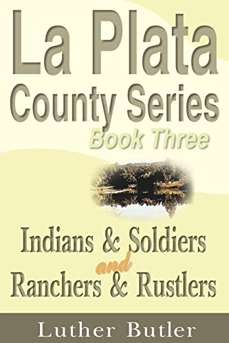 9781583486191: La Plata County Series, Book Three: Indians & Soldiers and Ranchers & Rustlers