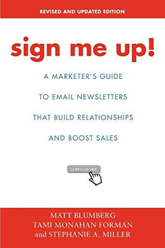9781583486719: Sign Me Up!: A Marketer's Guide To Email Newsletters that Build Relationships and Boost Sales