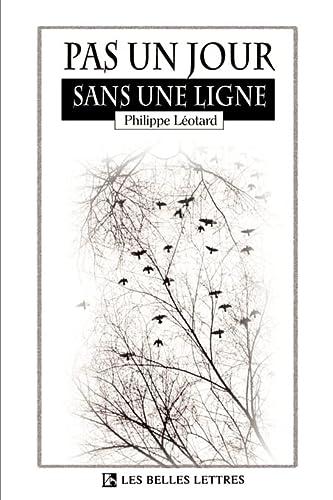 Pas un Jour Sans une Ligne (Belles Lettres) - Philippe Leotard