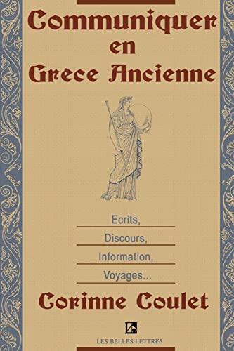 Communiquer En Grece Ancienne Ecrits, Discours, Information, Voyages French Edition: Corinne Coulet