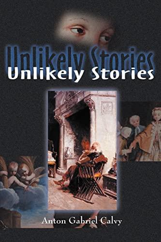 Unlikely Stories (Paperback) - Anton Gabriel Calvy