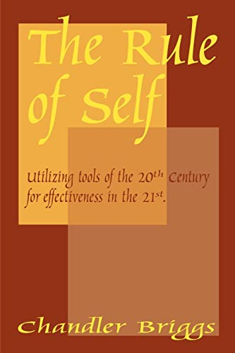 9781583487525: The Rule of Self:: Utilizing Tools of the 20th Century for Effectiveness in the 21st