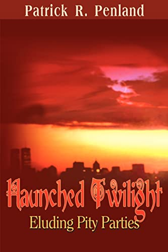 Haunched Twilight Eluding Pity Parties: Patrick R. Penland