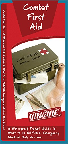 9781583555538: Combat First Aid: A Waterproof Pocket Guide to What to do BEFORE Emergency Medical Help Arrives (Duraguide™)
