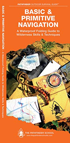 Basic & Primitive Navigation: A Waterproof Folding Guide to Wilderness Skills & Techniques ...