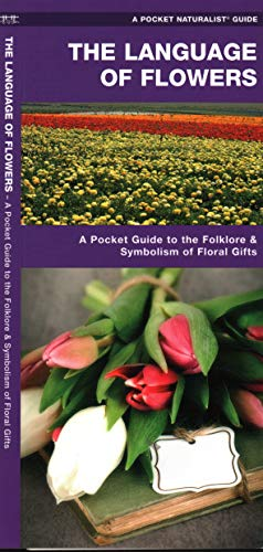 The Language of Flowers: A Pocket Guide to the Folklore & Symbolism of Floral Gifts (Pocket ...