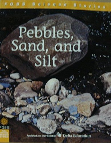 Pebbles, Sand, and Silt (Foss Science Stories): Delta Education
