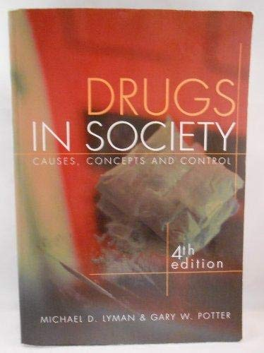 Drugs in Society: Causes, Concepts and Control: Michael D. Lyman,
