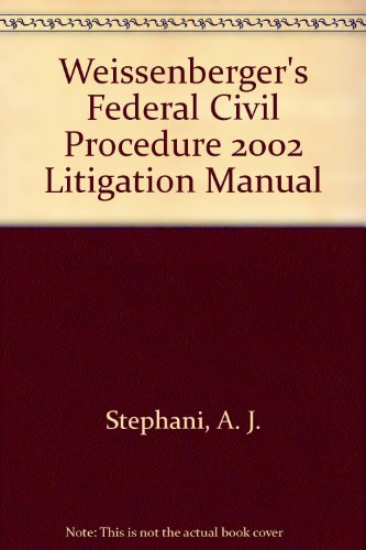 Weissenberger's Federal Civil Procedure 2002 Litigation Manual (9781583607473) by A. J. Stephani; Glen Weissenberger