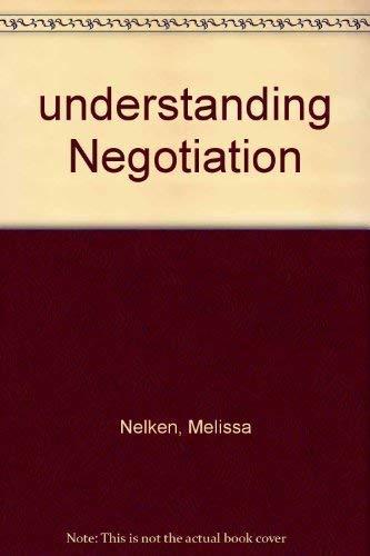 Understanding negotiation: Melissa L Nelken